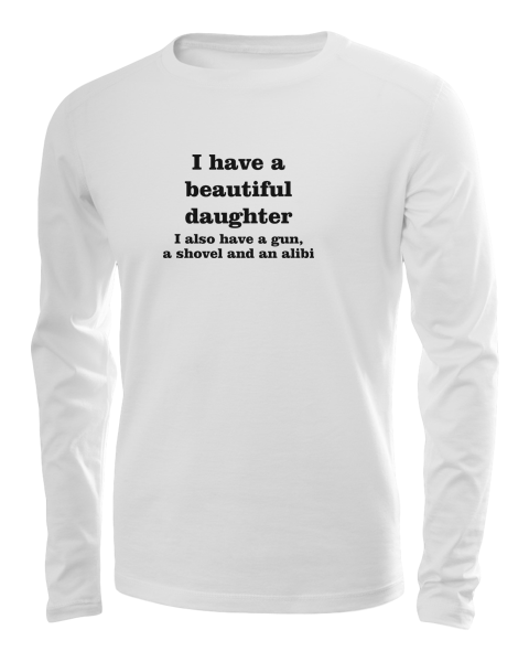 i have a beautiful daughter long sleeve white