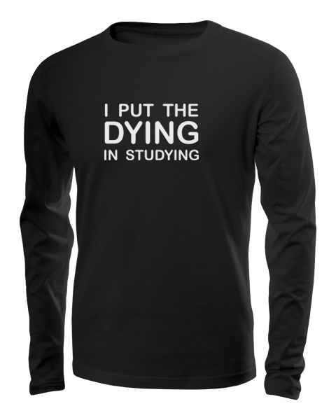 i put the dying in studying long sleeve black