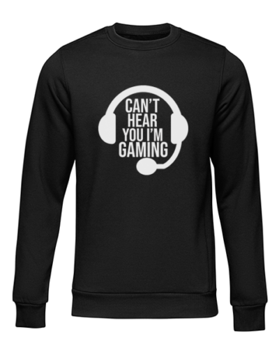 cant hear you gaming black sweater