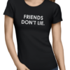 friends dont lie ladies tshirt black