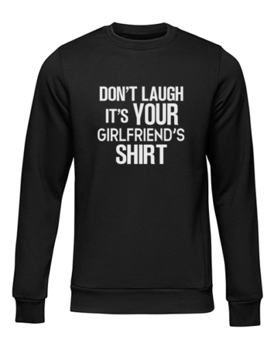 its your girlfriends shirt black sweater