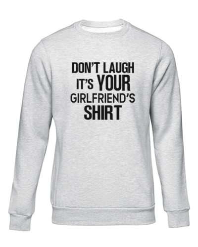 its your girlfriends shirt grey sweater