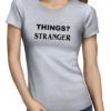 things stranger ladies tshirt grey
