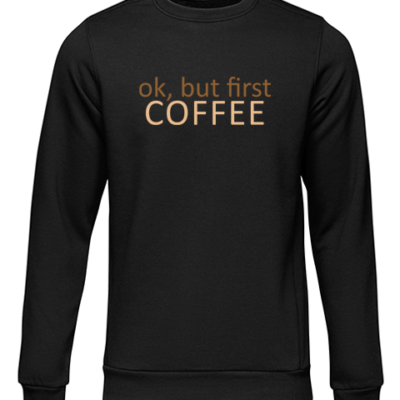 ok but first coffee black sweater