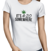 its 420 somewhere ladies tshirt white