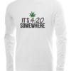 its 420 somewhere long sleeve white