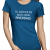 rather be watching riverdale ladies tshirt blue