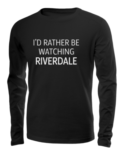rather be watching riverdale long sleeve black
