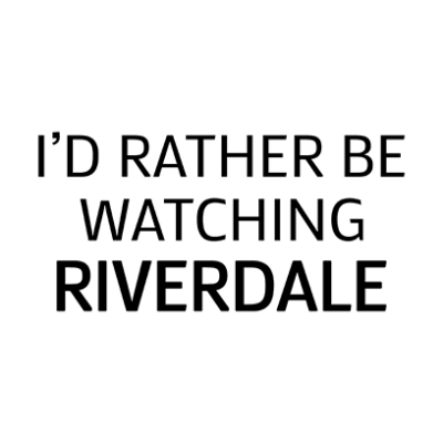 rather be watching riverdale white square