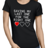 saving my last one ladies tshirt black