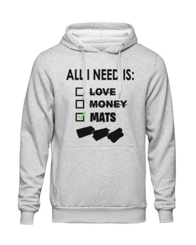 All i need is mats Grey Hoodie