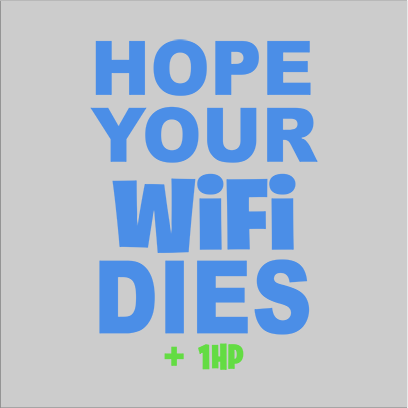 hope your wifi dies grey square