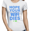 hope your wifi dies ladies tshirt white