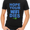 hope your wifi dies mens tshirt black