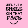 smile on that face pink square
