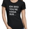 idk bro ladies tshirt black