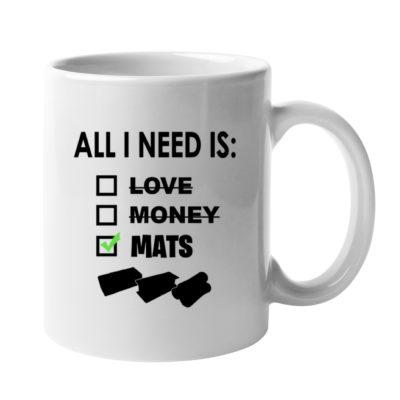 All I Need Is Mats Mug