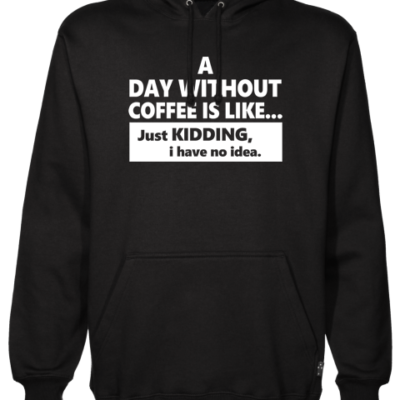 Day Without Coffee Hoodie