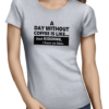 day without coffee ladies tshirt grey
