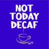 not today decaf blue square