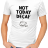 not today decaf mens tshirt white