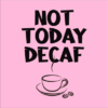 not today decaf pink square